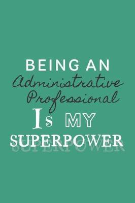 Being an Administrative Professional is my Superpower by Super Happy Journals
