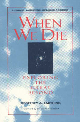 When We Die: Exploring the Great Beyond by Geoffrey A. Farthing image
