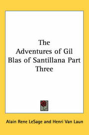 The Adventures of Gil Blas of Santillana Part Three by Alain Rene LeSage image