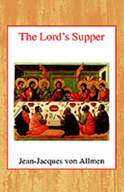 The Lord's Supper by J.J.Von Allmen
