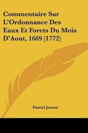 Commentaire Sur L'Ordonnance Des Eaux Et Forets Du Mois D'Aout, 1669 (1772) by Daniel Jousse