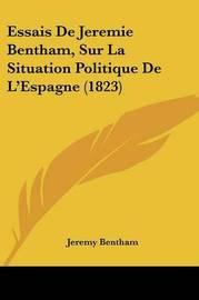 Essais de Jeremie Bentham, Sur La Situation Politique de L'Espagne (1823) by Jeremy Bentham