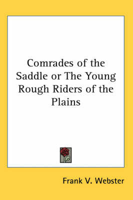 Comrades of the Saddle or The Young Rough Riders of the Plains by Frank V Webster