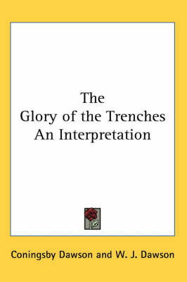 The Glory of the Trenches an Interpretation by Coningsby William Dawson