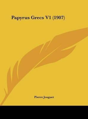 Papyrus Grecs V1 (1907) by Pierre Jouguet