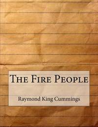 The Fire People by Raymond King Cummings image