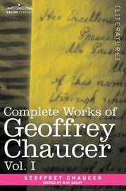 Complete Works of Geoffrey Chaucer, Vol. I by Geoffrey Chaucer