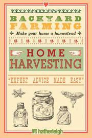 Backyard Farming: Home Harvesting by Kim Pezza