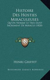 Histoire Des Hosties Miraculeuses: Qu'on Nomme Le Tres-Saint Sacrement de Miracle (1820) by Henri Griffet