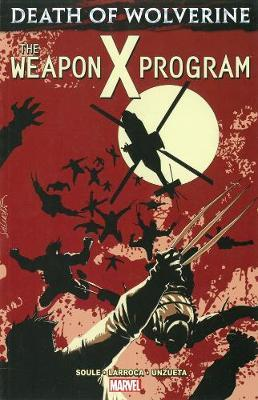 Death Of Wolverine: The Weapon X Program by Charles Soule image