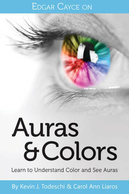 Edgar Cayce on Auras & Colors by Carol Ann Liaros