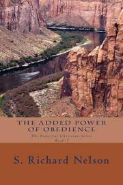 The Added Power of Obedience by S Richard Nelson