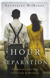 The Hour of Separation by Katharine McMahon