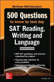 McGraw Hills 500 SAT Reading, Writing and Language Questions to Know by Test Day 2ed by Anaxos Inc.