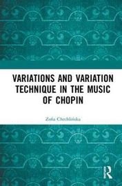 Variations and Variation Technique in the Music of Chopin by Zofia Chechlinska
