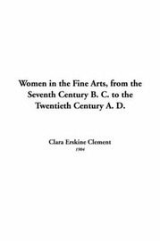 Women in the Fine Arts, from the Seventh Century B. C. to the Twentieth Century A. D. by Clara Erskine Clement image