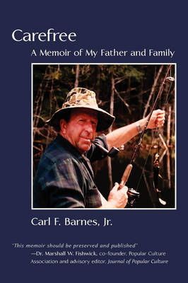 Carefree: A Memoir of My Father and Family by Carl F Barnes, Jr. image