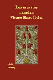 Los Muertos Mandan by Vicente Blasco Ib'anez