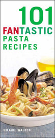 101 Fantastic Pasta Recipes: Indulge Your Pasta Passion! by Hilaire Walden image