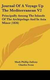 Journal Of A Voyage Up The Mediterranean V2: Principally Among The Islands Of The Archipelago And In Asia Minor (1826) by Mark Phillip Zallony image