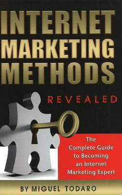 Internet Marketing Methods Revealed by Miguel Todaro