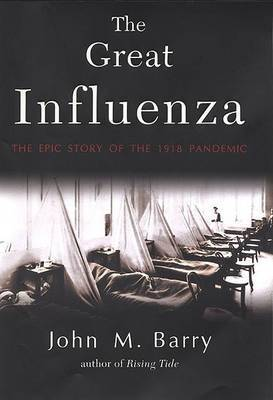 The Great Influenza: The Epic Story of the 1918 Pandemic by John M Barry