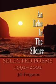 An Echo in the Silence: Selected Poems 1992-2002 by Jill Ferguson image