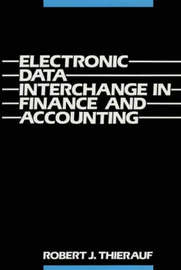 Electronic Data Interchange in Finance and Accounting by Robert J Thierauf