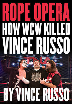 Rope Opera: How WCW Killed Vince Russo by Vince Russo image