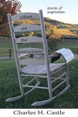 Where are the Instructions? by Charles H Castle