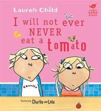 Charlie and Lola: I Will Not Ever Never Eat a Tomato by Lauren Child image