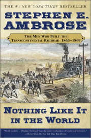 Nothing Like it in the World: The Men that Built the Transcontinental Railroad by Stephen E Ambrose image