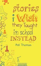 Stories I Wish They Taught in School Instead by Anil Thomas