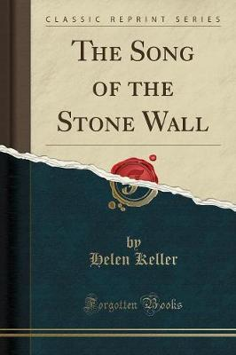 The Song of the Stone Wall (Classic Reprint) by Helen Keller