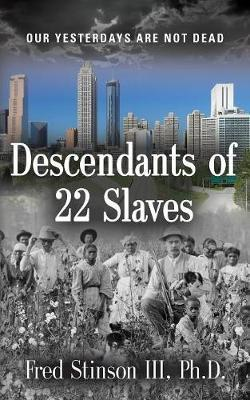 Descendants of 22 Slaves by Fred Stinson III Phd