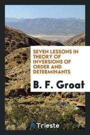 Seven Lessons in Theory of Inversions of Order and Determinants by B. F. Groat image