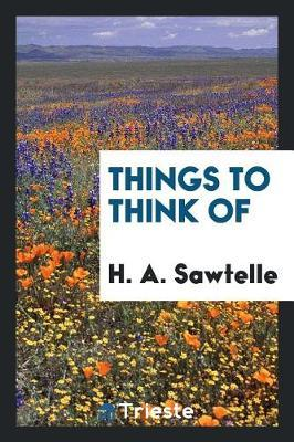 Things to Think of by H A Sawtelle