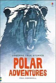 True Stories of Polar Adventure by Paul Dowswell image