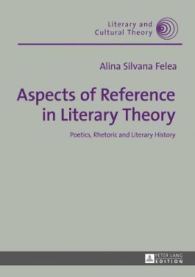 Aspects of Reference in Literary Theory by Alina Silvana Felea
