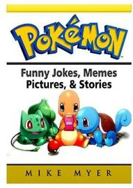 Pokemon Funny Jokes, Memes, Pictures, & Stories by Mike Myer