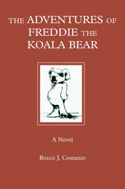 The Adventures of Freddie the Koala Bear by Rocco J Costanzo