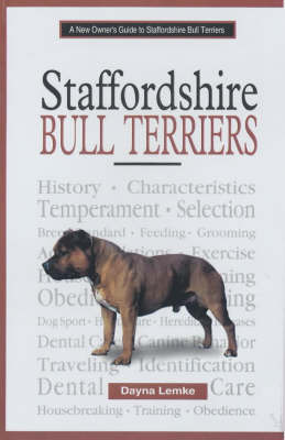 A New Owner's Guide to Staffordshire Bull Terriers by Dayna Lemke
