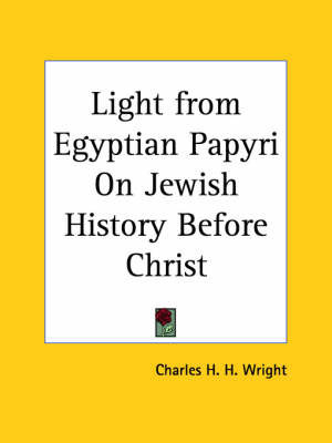 Light from Egyptian Papyri on Jewish History Before Christ (1908) by Charles H H Wright