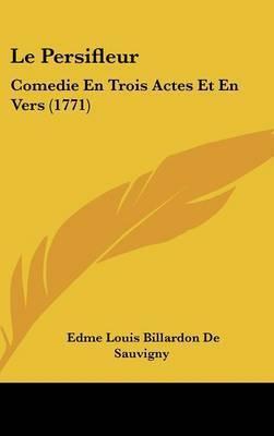 Le Persifleur: Comedie En Trois Actes Et En Vers (1771) by Edme Louis Billardon De Sauvigny