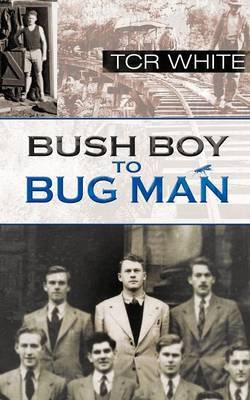 Bush Boy to Bug Man by T Cr White