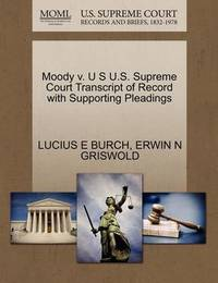 Moody V. U S U.S. Supreme Court Transcript of Record with Supporting Pleadings by Lucius E Burch