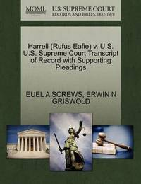 Harrell (Rufus Eafie) V. U.S. U.S. Supreme Court Transcript of Record with Supporting Pleadings by Euel A Screws