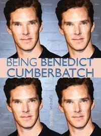 Being Benedict Cumberbatch by Joanna Benecke