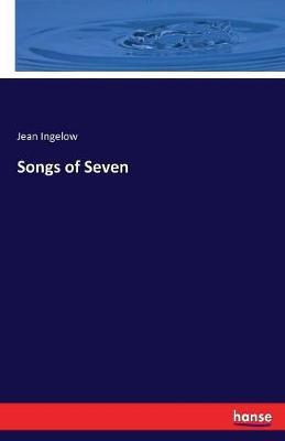 Songs of Seven by Jean Ingelow