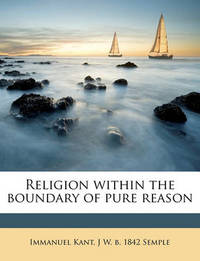 Religion Within the Boundary of Pure Reason by Immanuel Kant
